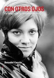 Con otros ojos. La biografía de Montserrat Roig. - Betsabé Garcia.