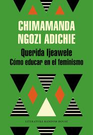 Querida Ijeawele. Cómo educar en el feminismo.Chimamanda Ngozi Adichie.  Random House